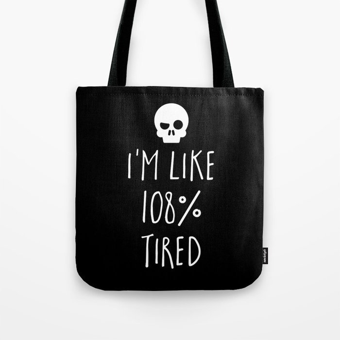 108% Tired Funny Quote Tote Bag