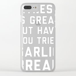 FITNESS IS GREAT BUT HAVE YOU TRIED GARLIC BREAD Clear iPhone Case