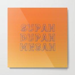 SUPAH DUPAH MEGAH SUNSET Metal Print