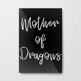Mother of Dragons   White letters Metal Print