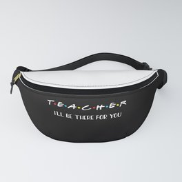 Teacher, I'll Be There For You, Quote Fanny Pack