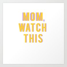 Mom,Watch This Art Print