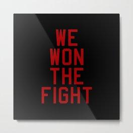 We Won The Fight Metal Print