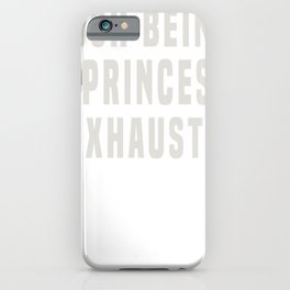 New Typography Gosh Being a Princess is Exhausting iPhone Case