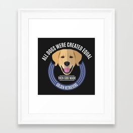 All Dogs Were Created Equal - Then God Made Golden Retrievers Framed Art Print