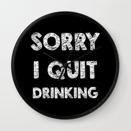 Sorry I quit drinking Wall Clock