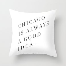 Chicago is Always a Good Idea Throw Pillow