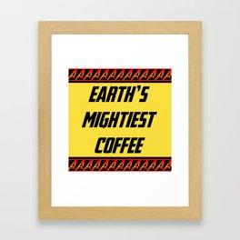 Earths Mightiest Coffee  Framed Art Print