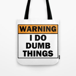 Warning! I Do Dumb Things Tote Bag