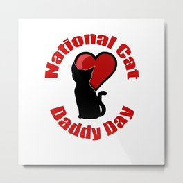National Cat Daddy Day Metal Print