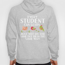 Every Student Can Learn, Just Not On The Same Day or in The Same Way,  Beautiful Colorful Birds Hoody