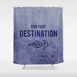 Find Your Destination  Shower Curtain