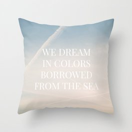 We dream in colors borrowed from the sea  / Words, Quotes / Pastel Wanderlust Typography art print Throw Pillow