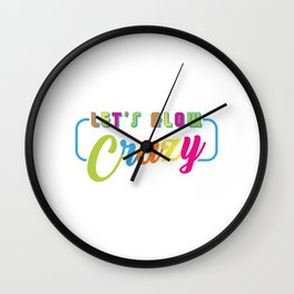 "Colorful Rainbow Flag Gay Pride T-shirt Design ""Let's Glow Crazy"" Rainbow Flag Colors Glowing Wall Clock"