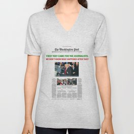 FIRST THEY CAME FOR THE JOURNALISTS.  WE DON'T KNOW WHAT HAPPENED AFTER THAT! Unisex V-Neck
