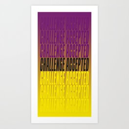 Challenge Accepted Art Print