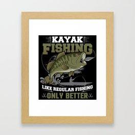 Kayak Fishing Like Regular Fishing Only Better Framed Art Print