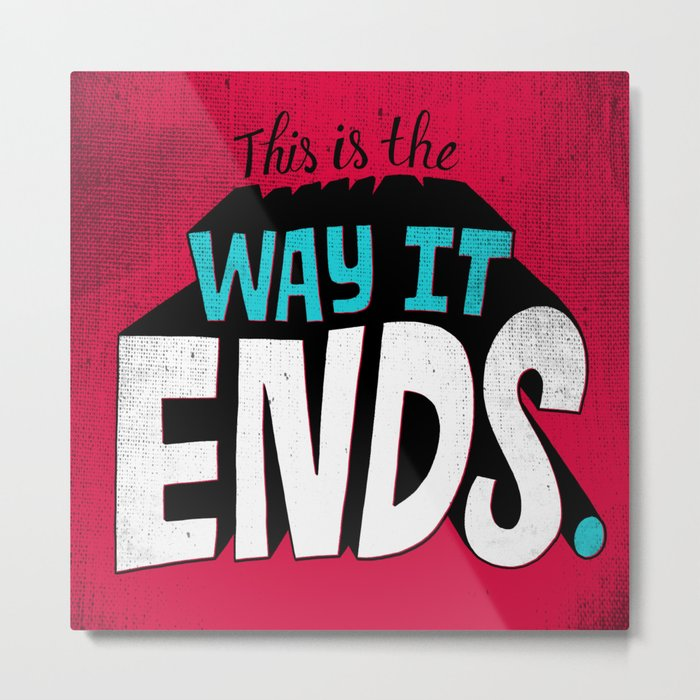 This is the way it ends. Metal Print
