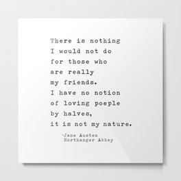 Jane Austen Friendship Quote - There is nothing I would not do Metal Print