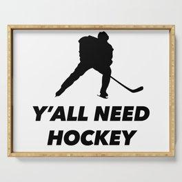 Y'all need hockey Serving Tray