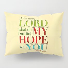 My Hope is in You Pillow Sham