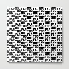 TOO FAR OUT Metal Print