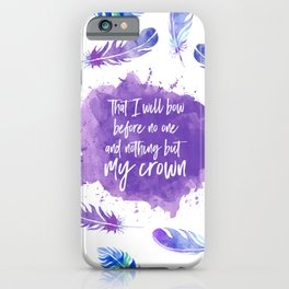 That I will bow before no one and nothing but my crown. iPhone Case