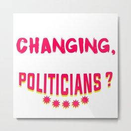 Climate Change not Our Politicians Metal Print