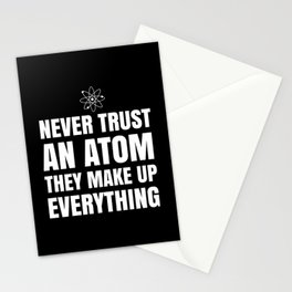 NEVER TRUST AN ATOM THEY MAKE UP EVERYTHING (Black & White) Stationery Cards