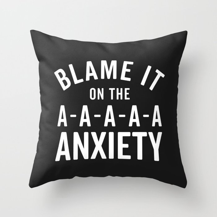 Blame It On Anxiety Funny Quote Throw Pillow by envyart ...