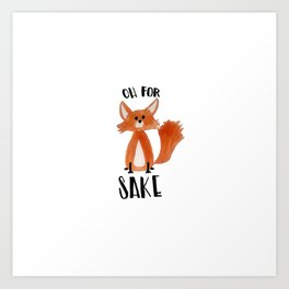 Oh for Fox Sake Art Print