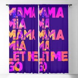 Mama mia mama mia let me go Blackout Curtain