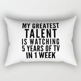 MY GREATEST TALENT IS WATCHING 5 YEARS OF TV IN 1 WEEK Rectangular Pillow