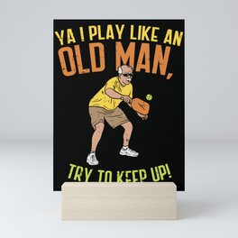 Pickleball Design: I Play Like An Old Man Mini Art Print