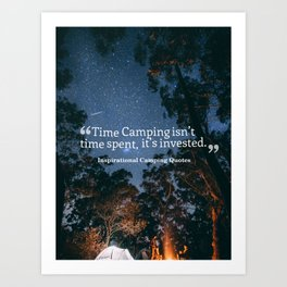 Time Camping isn't time spent, it's invested. Art Print