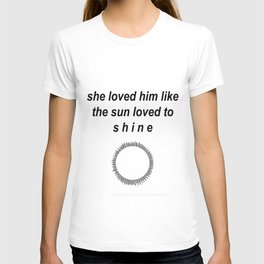 She Loved him like the sun loved to shine T-shirt