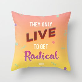 They Only Live to get Radical - Bodhi from Point Break Throw Pillow