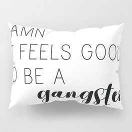 It Feels Good to be a Gangster Pillow Sham