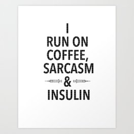 coffee, sarcasm and insulin Art Print