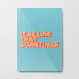 """It be like that sometimes"" Retro Blue Metal Print"