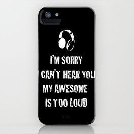 Sorry I Can't Hear You iPhone Case