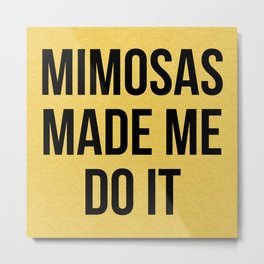 Mimosas Do It Funny Quote Metal Print