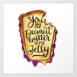 You are the Peanut Butter to My Jelly Art Print