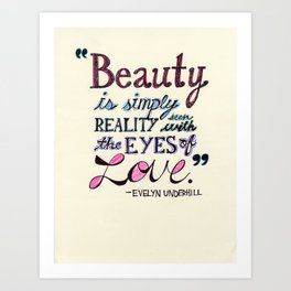 Beauty is simply reality seen with the eyes of love Art Print