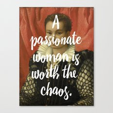 A PASSIONATE WOMAN IS WORTH THE CHAOS Canvas Print