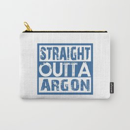 STRAIGHT OUTTA ARGON Carry-All Pouch