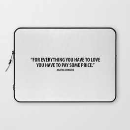 For everything you have to love, you have to pay some price. - Agatha Christie Laptop Sleeve