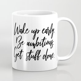 Wake Up Early. Be Ambitious. Get Stuff Done. Coffee Mug