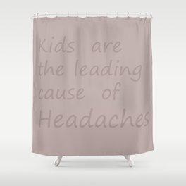 kids cause headaches Shower Curtain