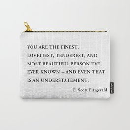 You are the finest, loveliest, tenderest, and most beautiful person Carry-All Pouch